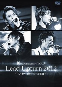 Lead Upturn 2012~NOW OR NEVER~